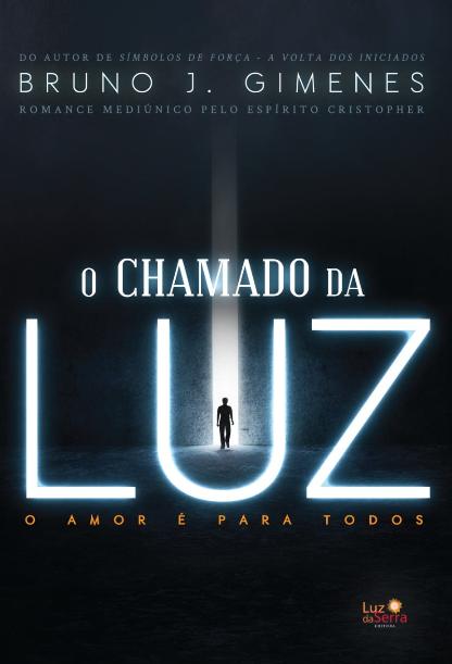 ivro com o título O Chamado da Luz do autor Bruno Gimenes. Capa azul marinho escuro com as letras em branco. No centro da imagem há um homem se dirigindo à luz.